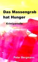 Peter Bergmann - Das Massengrab hat Hunger